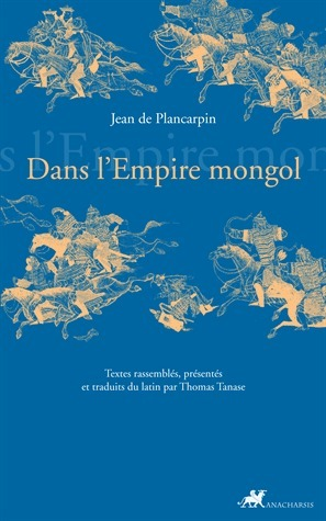 Dans lEmpire mongol  by  Jean de Plancarpin