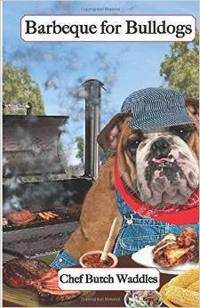 Barbeque for Bulldogs (Cookbooks from The Canine Cuisine Team, #2) Chef Butch Waddles