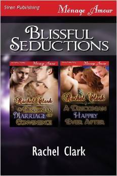 Blissful Seductions [A Desconian Marriage of Convenience: A Desconian Happily Ever After]  by  Rachel Clark