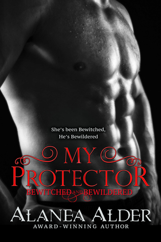 My Protector (Bewitched and Bewildered, #2)  by  Alanea Alder