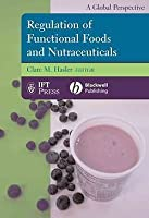 Regulation of Functional Foods and Nutraceuticals: A Global Perspective  by  Clare M. Hasler