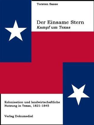 Der Einsame Stern - Kampf um Texas  by  Torsten Sasse