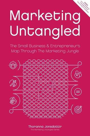 Marketing Untangled: The Small Business & Entrepreneurs Map Through The Marketing Jungle (Marketing Untangled Series Book 1)  by  Thoranna Jonsdottir
