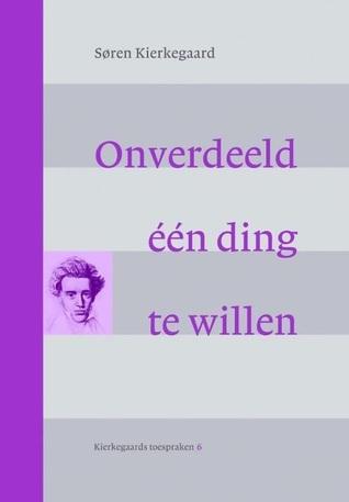 Onverdeeld één ding te willen  by  Søren Kierkegaard