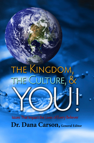 The Kingdom, The Culture, and You:  Issues That Impact the Lives of Every Believer  by  Dana   Carson