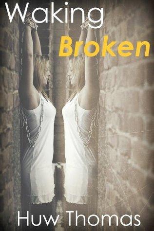 Waking Broken  by  Huw  Thomas