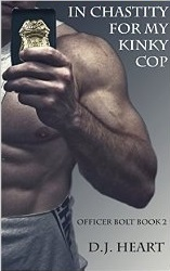 In Chastity For My Kinky Cop (Officer Bolt, #2) D.J. Heart