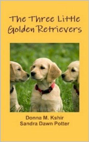 The Three Little Golden Retrievers Donna Kshir