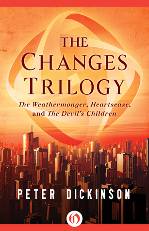 The Changes Trilogy: The Weathermonger, Heartsease, and The Devils Children  by  Peter Dickinson