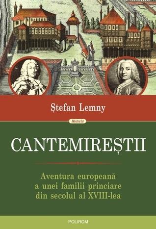 Cantemireştii: aventura europeană a unei familii princiare din secolul al XVIII-lea Stefan Lemny