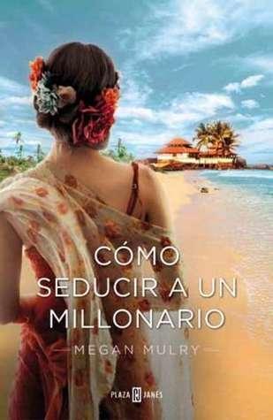Cómo seducir a un millonario (Unruly Royals, #4) Megan Mulry