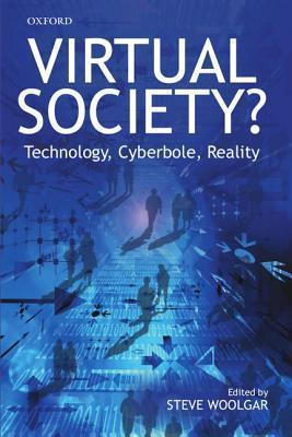 Virtual Society?: Technology, Cyberbole, Reality  by  Steve Woolgar