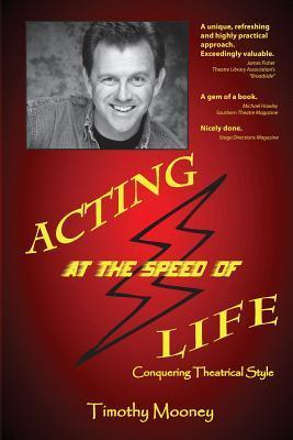 Acting at the Speed of Life: Conquering Theatrical Style Timothy Mooney