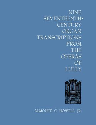 Nine Seventeenth-Century Organ Transcriptions from the Operas of Lully Almonte C Howell