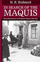 In Search of the Maquis: Rural Resistance in Southern France, 1942-1944  by  H. R. Kedward