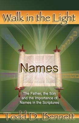 Names   The Father, The Son And The Importance Of Names In The Scriptures Todd D. Bennett