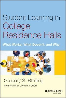 Student Learning in College Residence Halls: What Works, What Doesnt, and Why  by  Gregory S Blimling