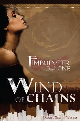 Wind of Chains: Fimbulvetr - Book One  by  Daniel Scott Westby
