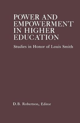 Power and Empowerment in Higher Education: Studies in Honor of Louis Smith  by  D B Robertson