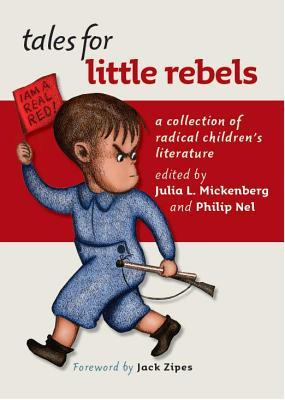 Tales for Little Rebels: A Collection of Radical Childrens Literature Julia L. Mickenberg