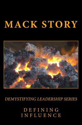 Demystifying Leadership Series: Defining Influence  by  Mack Story