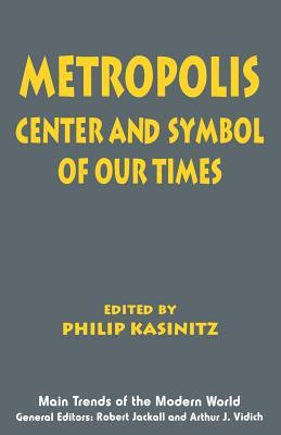 Metropolis: Center and Symbol of Our Times  by  Philip Kasinitz