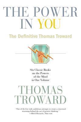 The Power in You: The Definitive Thomas Troward Thomas Troward