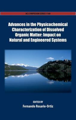 Advances in the Physicochemical Characterization of Dissolved Organic Matter: Impact on Natural and Engineered Systems Fernando L Rosario-Ortiz