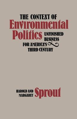 The Context of Environmental Politics: Unfinished Business for Americas Third Century Harold Sprout