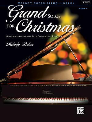 Grand Solos for Christmas, Bk 3: 8 Arrangements for Late Elementary Pianists  by  Melody Bober