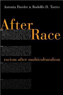 After Race: Racism After Multiculturalism  by  Antonia Darder