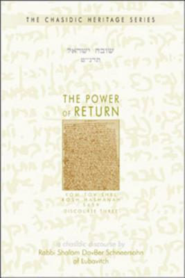 The Power of Return =: [Shuvah Yisrael]: Yom Tov Shel Rosh Hashanah 5659, Discourse Three Shalom Dov Ber Schneersohn