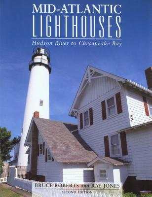 Mid-Atlantic Lighthouses: Hudson River to Chesapeake Bay Ray Jones
