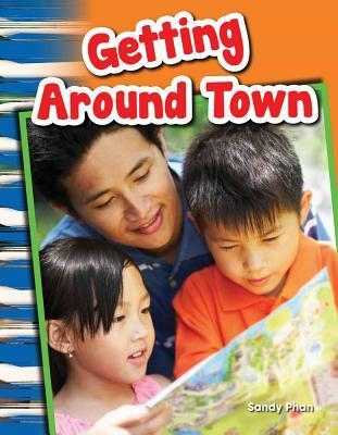 Getting Around Town (Content and Literacy in Social Studies Grade 1) Sandy Phan