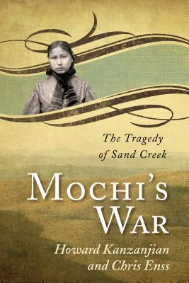 Mochis War: The Tragedy of Sand Creek  by  Chris Enss