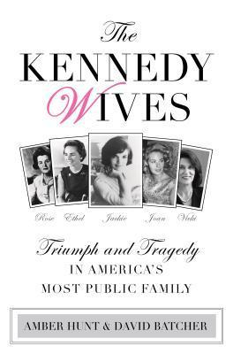 The Kennedy Wives: Triumph and Tragedy in Americas Most Public Family Amber  Hunt