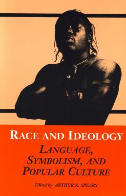 Race and Ideology: Language, Symbolism, and Popular Culture Arthur K. Spears