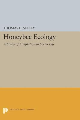 Honeybee Ecology: A Study of Adaptation in Social Life: A Study of Adaptation in Social Life  by  Thomas D. Seeley
