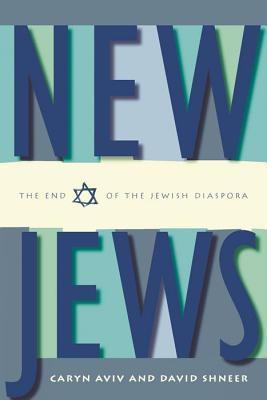 New Jews: The End of the Jewish Diaspora Caryn Aviv
