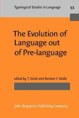 The Evolution Of Language Out Of Pre Language Bertram F. Malle