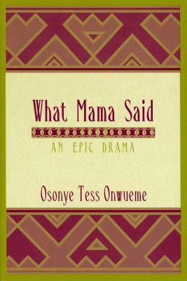 What Mama Said  by  Osonye Tess Onwueme