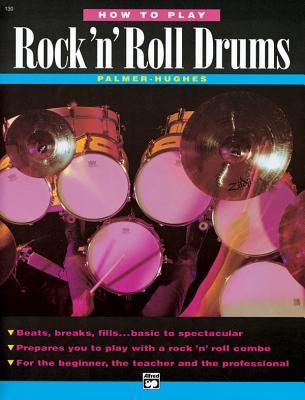 How to Play Rock n Roll Drums  by  Alfred A. Knopf Publishing Company, Inc.