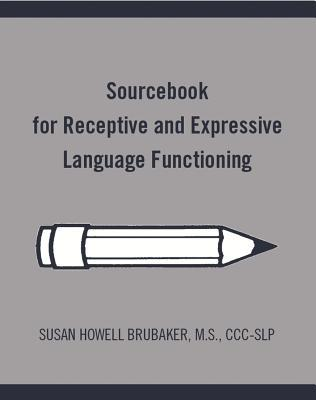 Sourcebook for Receptive and Expressive Language Functioning  by  Susan Howell Brubaker