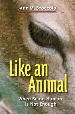 Like an Animal  by  Jane M. Broccolo