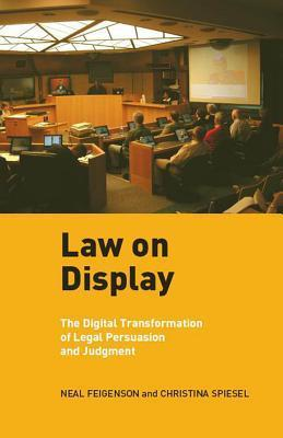Law on Display: The Digital Transformation of Legal Persuasion and Judgment  by  Neal Feigenson