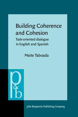 Building Coherence and Cohesion: Task-Oriented Dialogue in English and Spanish  by  Maria Teresa Taboada