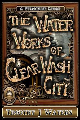 The Water Works of Clear Wash City MR Timothy J Waters