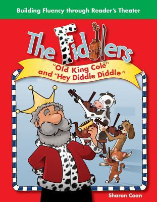The Fiddlers: Old King Cole and Hey Diddle Diddle  by  Sharon Coan