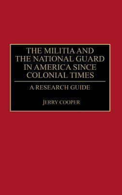 The Militia And The National Guard In America Since Colonial Times: A Research Guide Jerry Cooper