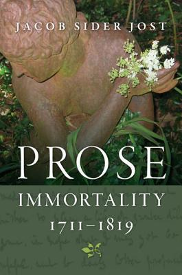 Prose Immortality, 1711-1819  by  Jacob Sider Jost